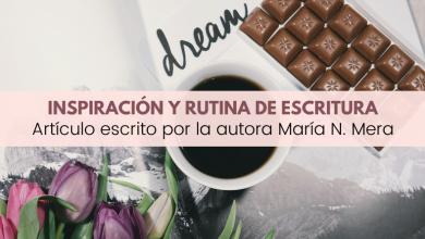 inspiración y rutina de escritura por María N. Mera